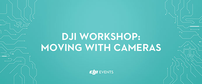 DJI WORKSHOP MOVING WITH CAMERAS